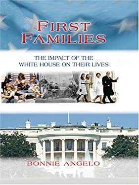 First Families: The Impact of the White House on Their Lives 9780786283156