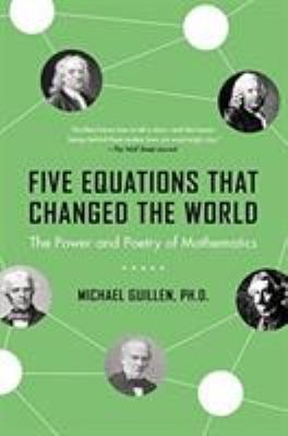 Five Equations That Changed the World: The Power and Poetry of Mathematics 9780786881871