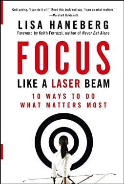 Focus Like a Laser Beam: 10 Ways to Do What Matters Most 9780787984816