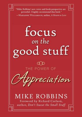 Focus on the Good Stuff: The Power of Appreciation 9780787988791