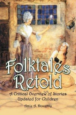 Folktales Retold: A Critical Overview of Stories Updated for Children 9780786425914