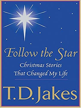 Follow the Star: Christmas Stories That Changed My Life 9780786266142