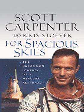 For Spacious Skies: The Uncommon Journey of a Mercury Astronaut 9780786254347