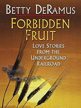 Forbidden Fruit: Love Stories from the Underground Railroad 9780786278312