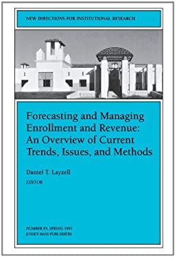 Forecasting and Managing Enrollment and Revenue: An Overview of Current Trends, Issues, and Methods: New Directions for Institutional Research 9780787998509