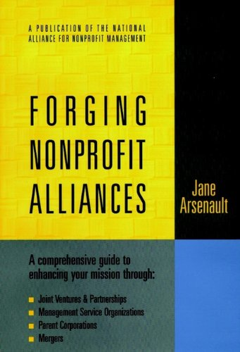 Forging Nonprofit Alliances: A Comprehensive Guide to Enhancing Your Mission Through Joint Ventures & Partnerships, Management Service Organization 9780787910037