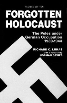 Forgotten Holocaust: The Poles Under German Occupation, 1939-1944 9780781809016