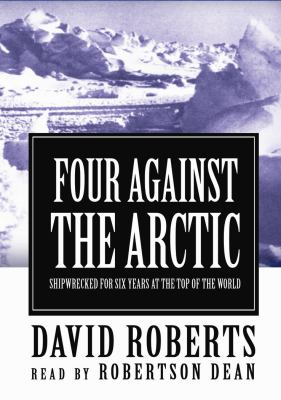Four Against the Arctic: Shipwrecked for Six Years at the Top of the World 9780786125036