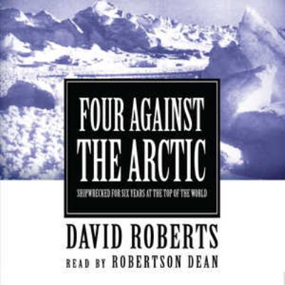 Four Against the Arctic: Shipwrecked for 6 Years at the Top of the World 9780786188239