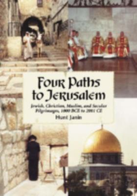 Four Paths to Jerusalem: Jewish, Christian, Muslim, and Secular Pilgrimages, 1000 BCE to 2001 CE 9780786427307