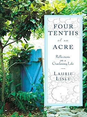 Four Tenths of an Acre: Reflections on a Gardening Life 9780786279265