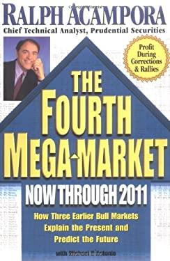 Fourth Mega-Market Now Through 2011, The; How Three Earlier Bull Markets... 9780786866519