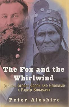 The Fox and the Whirlwind: General George Crook and Geronimo: A Paired Biography 9780785818373