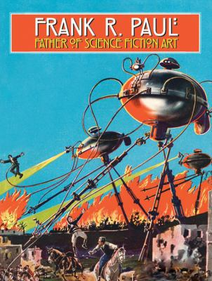 Frank R. Paul: Father of Science Fiction Art 9780785826095