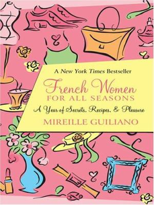 French Women for All Seasons: A Year of Secrets, Recipes, and Pleasure 9780786294091