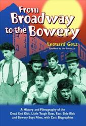 From Broadway to the Bowery: A History and Filmography of the Dead End Kids, Little Tough Guys, East Side Kids and Bowery Boys Fil 3087243