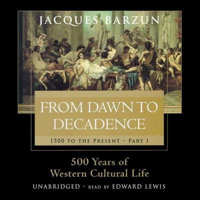 From Dawn to Decadence: 1500 to the Present: 500 Years of Western Cultural Life 9780786190737