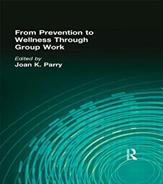 From Prevention to Wellness Through Group Work 9780789001641
