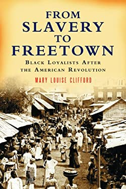 From Slavery to Freetown: Black Loyalists After the American Revolution 9780786425570