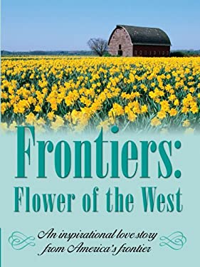 Frontiers: Flower of the West 9780786277292