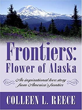 Frontiers: Flower of Alaska 9780786277339