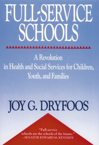 Full-Service Schools: A Revolution in Health and Social Services for Children, Youth, and Families 9780787940645