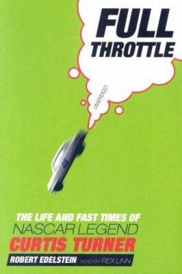 Full Throttle: The Life and Fast Times of NASCAR Legend Curtis Turner 9780786149278