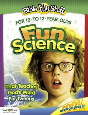 Fun Science That Teaches God's Word for Tweeners 9780781445580