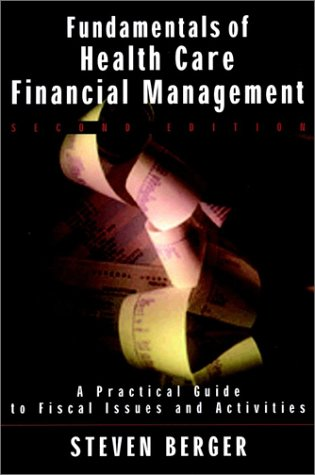 Fundamentals of Health Care Financial Management: A Practical Guide to Financial Issues and Activities 9780787959807