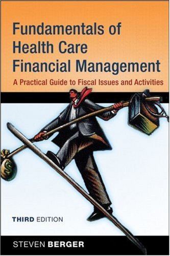 Fundamentals of Health Care Financial Management: A Practical Guide to Fiscal Issues and Activities 9780787997502