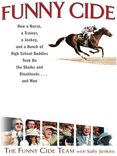 Funny Cide: How a Horse, a Trainer, a Jockey, and a Bunch of High School Buddies Took on the Sheiks and Bluebloods . . . and Won