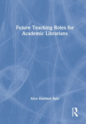 Future Teaching Roles for Academic Librarians 9780789009746