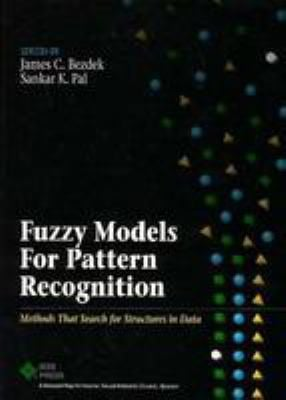 Fuzzy Models for Pattern Recognition: Methods That Search for Structures in Data 9780780304222