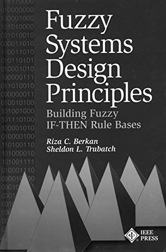 Fuzzy Systems Design Principles: Building Fuzzy If-Then Rule Bases 9780780311510