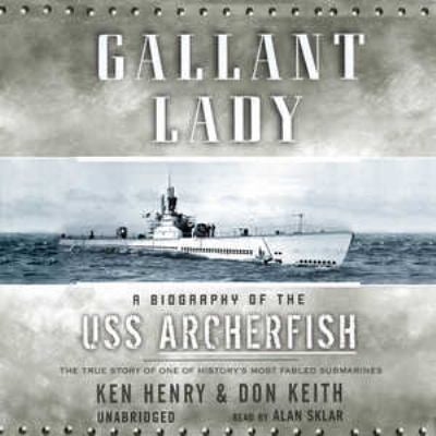 Gallant Lady: A Biography of the USS Archerfish: The True Story of One of History's Most Fabled Submarines 9780786185801