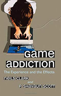 Game Addiction: The Experience and the Effects 9780786443642