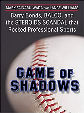 Game of Shadows: Barry Bonds, Balco, and the Steroids Scandal That Rocked Professional Sports 9780786288663