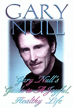 Gary Null's Guide to a Joyful, Healthy Life