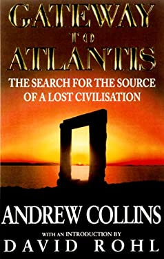 Gateway to Atlantis: The Search for the Source of a Lost Civilization 9780786708109