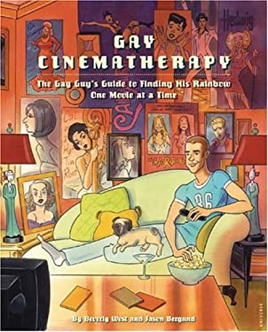 Gay Cinematherapy: The Queer Guy's Guide to Finding Your Rainbow One Movie at a Time 9780789310545