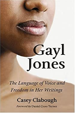 Gayl Jones: The Language of Voice and Freedom in Her Writings 9780786433797