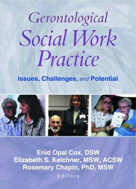 Gerontological Social Work Practice: Issues, Challenges, and Potential 9780789019400