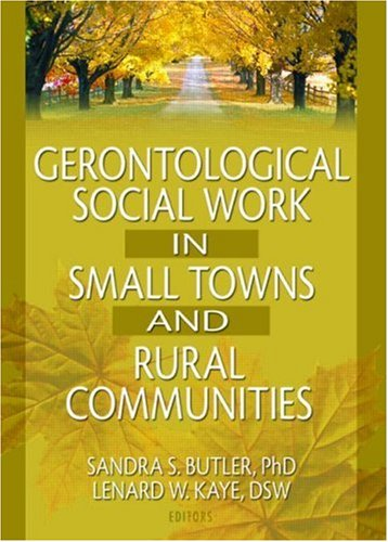 Gerontological Social Work in Small Towns and Rural Communities 9780789016935