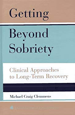 Getting Beyond Sobriety: Clinical Approaches to Long-Term Recovery 9780787908409