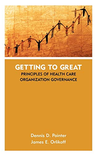 Getting to Great: Principles of Health Care Organization Governance 9780787961213