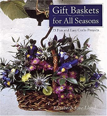 Gift Baskets for All Seasons: 75 Fun and Easy Craft Projects 9780789202956