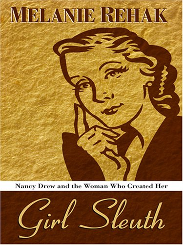 Girl Sleuth: Nancy Drew and the Women Who Created Her 9780786283453