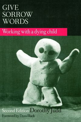 Give Sorrow Words: Working with a Dying Child, Second Edition 9780789060204
