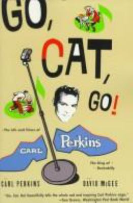 Go Cat Go: The Life and Time of Carl Perkins, the King of Rockabilly 9780786882373