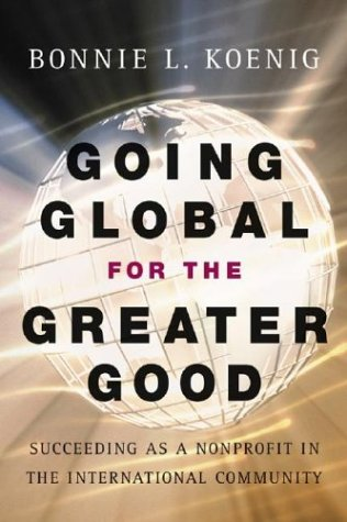 Going Global for the Greater Good: Succeeding as a Nonprofit in the International Community 9780787966768